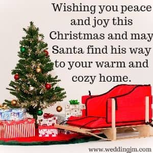 Wishing you peace and joy this Christmas and may Santa find his way to your warm and cozy home.