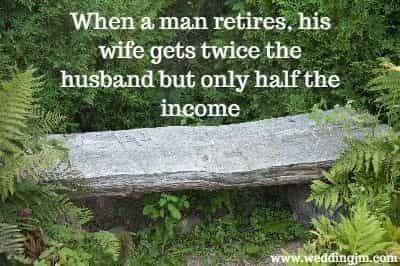 When a man retires, his wife gets twice the husband but only half the income