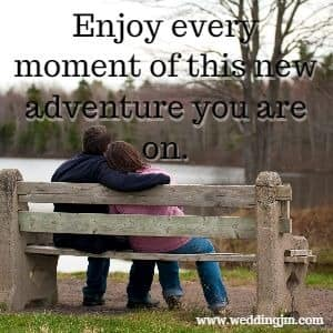 Enjoy every moment of thid new adventure you are on.