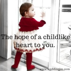 The hope of a childlike heart to you.