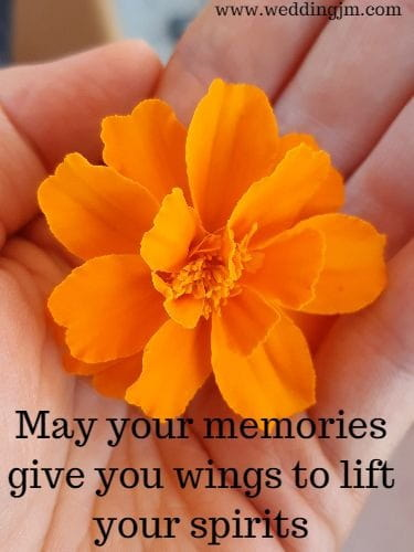 May your memories give you wings to lift your spirits