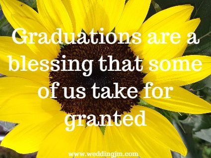 Graduations are a blessing  	that some of us take for granted