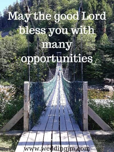 May the good Lord bless you  	with many opportunities