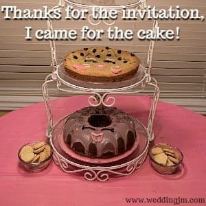 Thanks for the invitation, I came for the  				cake!