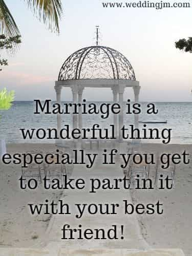 Marriage is a wonderful thing especially if you get to take part in it  		with your best friend!