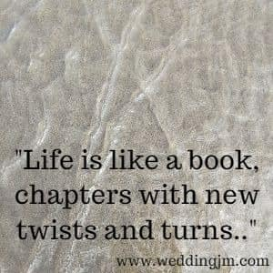 Life is like a book, chapters with new twists and turns