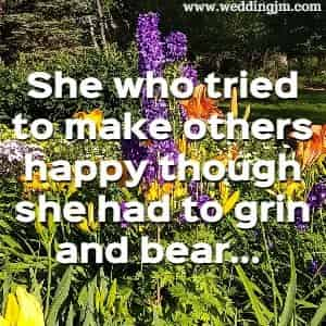 She who tried to make others happy though she had to grin and bear...