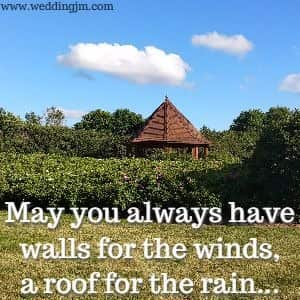 May you always have walls for the winds<br/> 	a roof for the rain