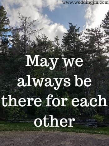 May we always be there for each other