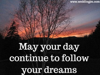 May your day continue to follow your  	dreams
