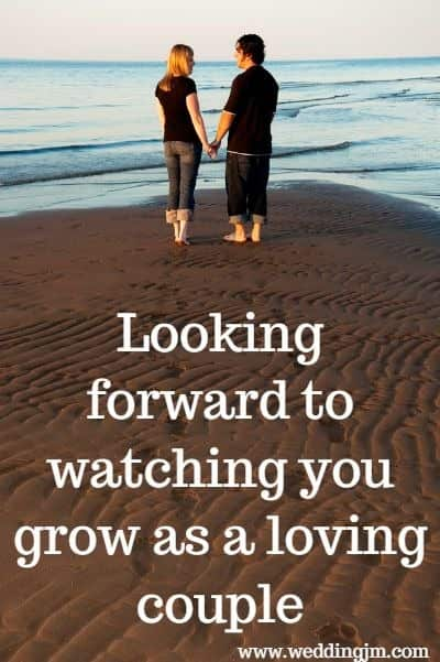 Looking forward to watching you grow as a loving couple