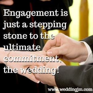 Engagement is just a stepping stone to the  			ultimate commitment, the wedding!