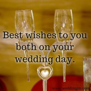 Best wishes to you both on your wedding day.