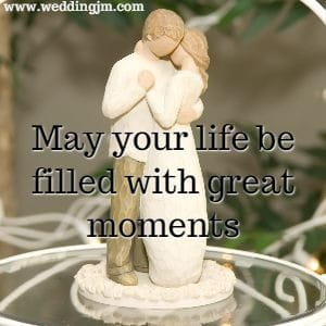 May your life be filled with great moments